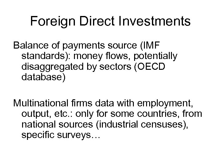 Foreign Direct Investments Balance of payments source (IMF standards): money flows, potentially disaggregated by