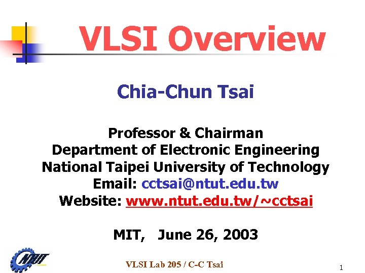 VLSI Overview Chia-Chun Tsai Professor & Chairman Department of Electronic Engineering National Taipei University