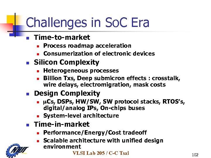 Challenges in So. C Era n Time-to-market n n n Silicon Complexity n n