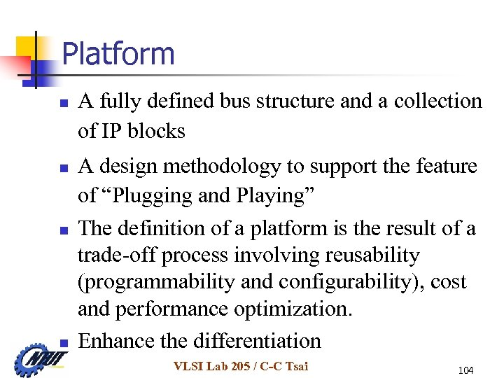 Platform n n A fully defined bus structure and a collection of IP blocks