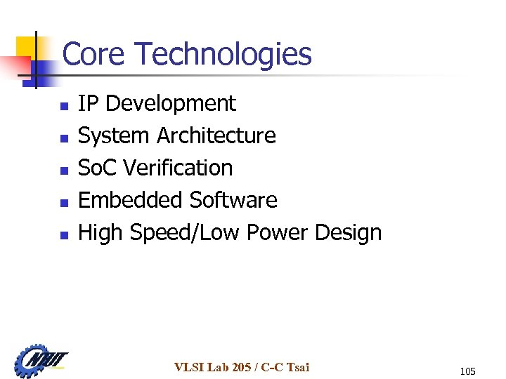Core Technologies n n n IP Development System Architecture So. C Verification Embedded Software
