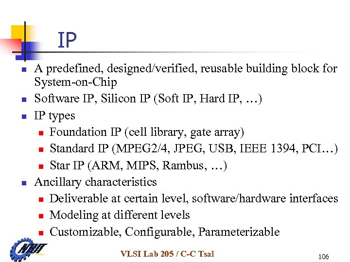 IP n n A predefined, designed/verified, reusable building block for System-on-Chip Software IP, Silicon