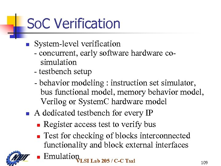 So. C Verification System-level verification - concurrent, early software hardware co simulation - testbench