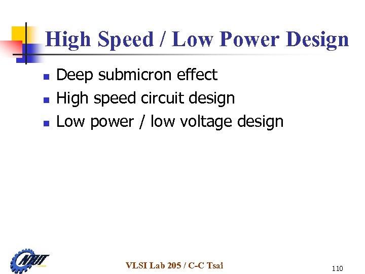 High Speed / Low Power Design n Deep submicron effect High speed circuit design