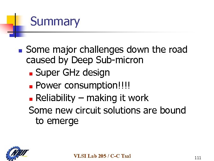 Summary n Some major challenges down the road caused by Deep Sub-micron n Super