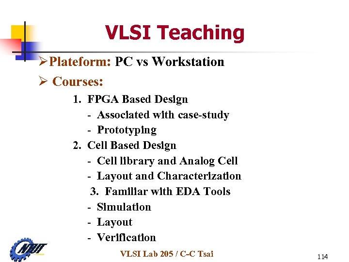 VLSI Teaching ØPlateform: PC vs Workstation Ø Courses: 1. FPGA Based Design - Associated