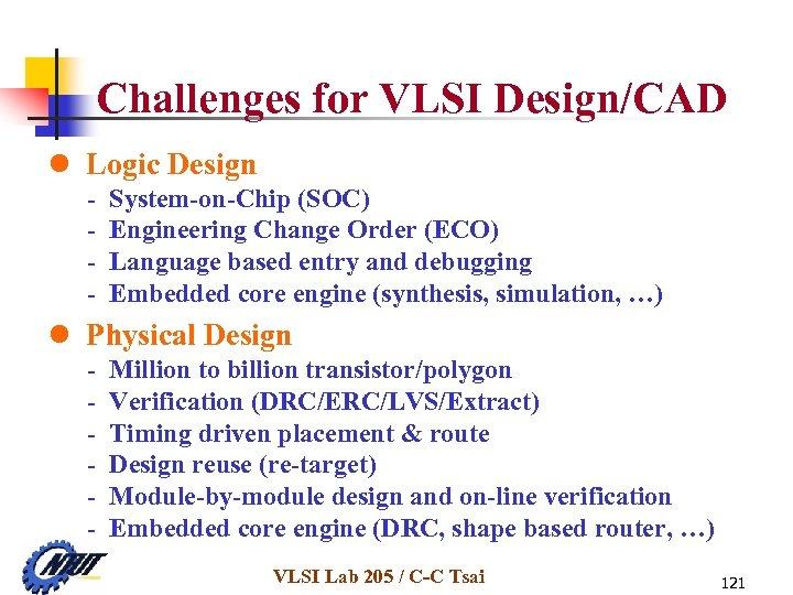 Challenges for VLSI Design/CAD l Logic Design - System-on-Chip (SOC) Engineering Change Order (ECO)