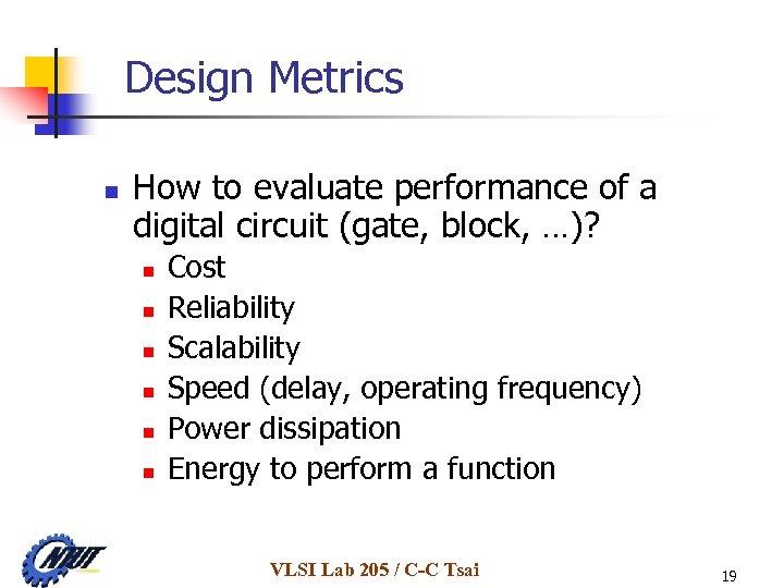 Design Metrics n How to evaluate performance of a digital circuit (gate, block, …)?