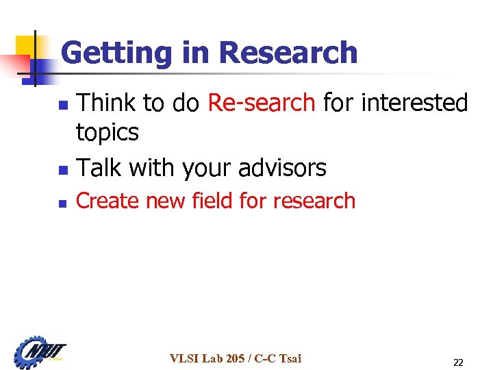 Getting in Research Think to do Re-search for interested topics n Talk with your