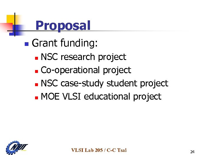 Proposal n Grant funding: NSC research project n Co-operational project n NSC case-study student