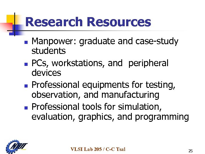 Research Resources n n Manpower: graduate and case-study students PCs, workstations, and peripheral devices