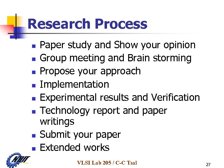 Research Process n n n n Paper study and Show your opinion Group meeting