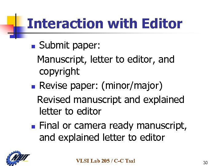 Interaction with Editor Submit paper: Manuscript, letter to editor, and copyright n Revise paper: