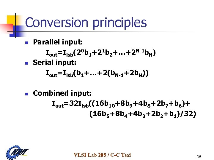 Conversion principles n n n Parallel input: Iout=Ilsb(20 b 1+21 b 2+…+2 N-1 b.
