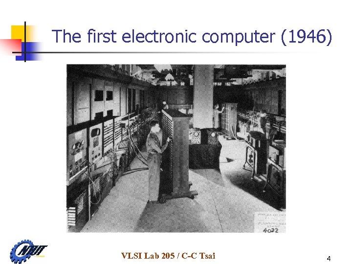 The first electronic computer (1946) VLSI Lab 205 / C-C Tsai 4