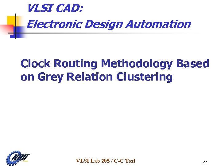VLSI CAD: Electronic Design Automation Clock Routing Methodology Based on Grey Relation Clustering VLSI