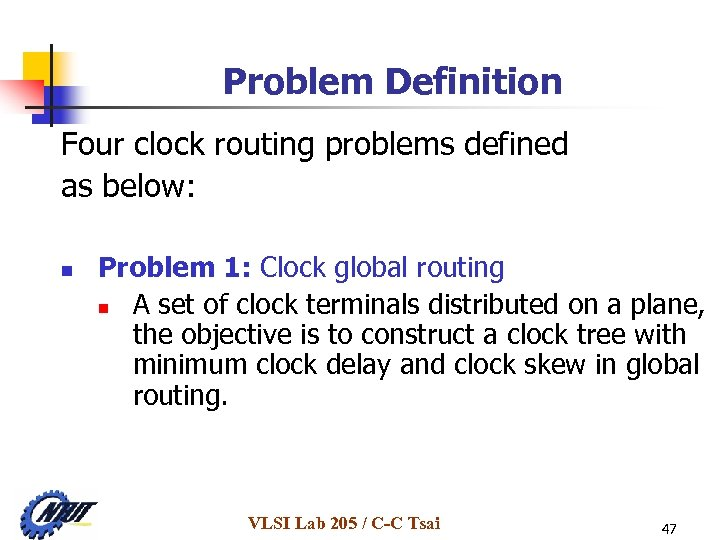 Problem Definition Four clock routing problems defined as below: n Problem 1: Clock global