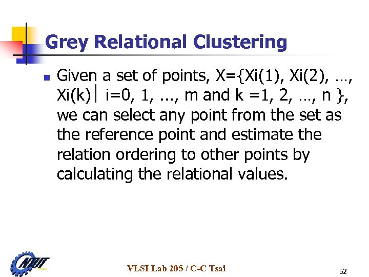 Grey Relational Clustering n Given a set of points, X={Xi(1), Xi(2), …, Xi(k) i=0,