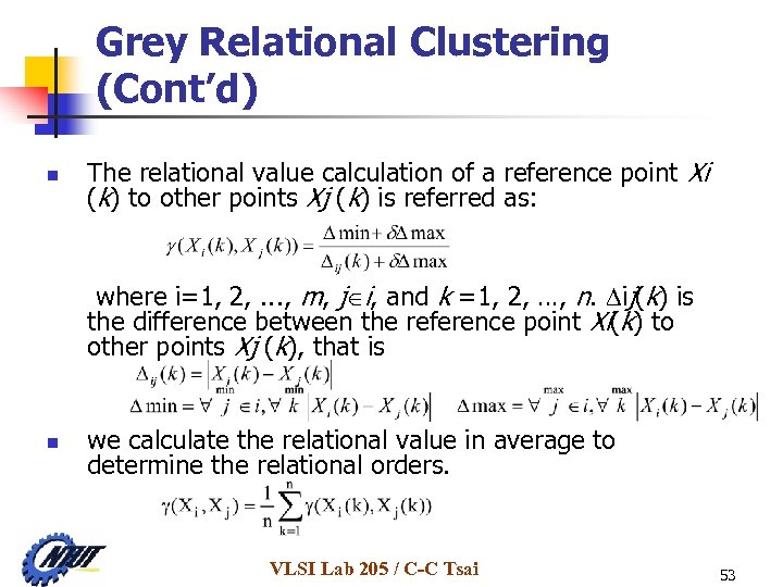 Grey Relational Clustering (Cont'd) n The relational value calculation of a reference point Xi