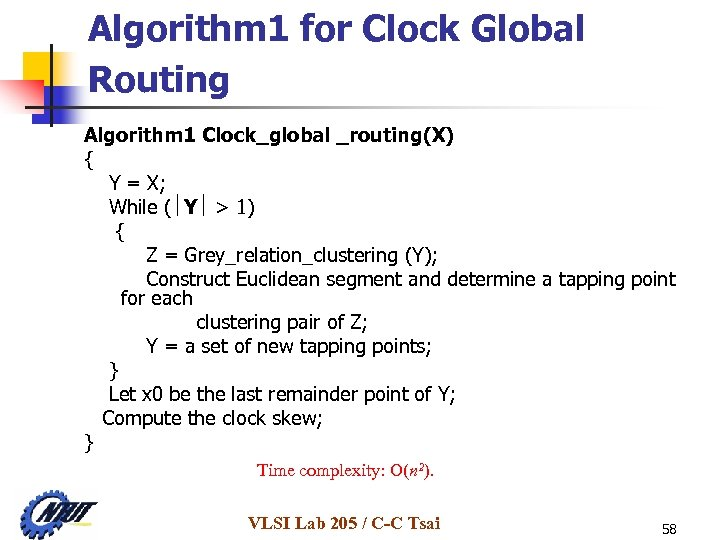 Algorithm 1 for Clock Global Routing Algorithm 1 Clock_global _routing(X) { Y = X;