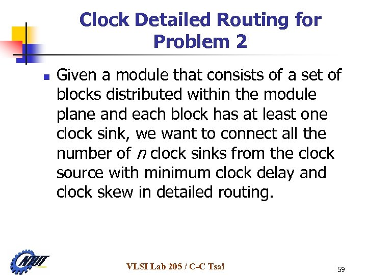 Clock Detailed Routing for Problem 2 n Given a module that consists of a