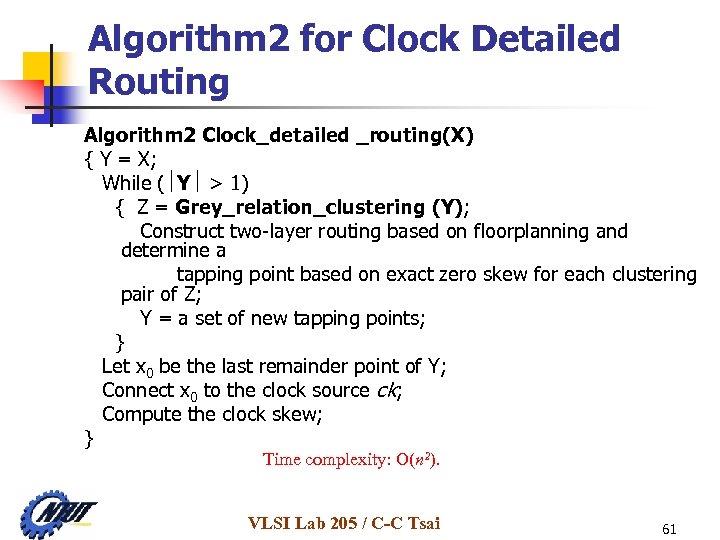 Algorithm 2 for Clock Detailed Routing Algorithm 2 Clock_detailed _routing(X) { Y = X;