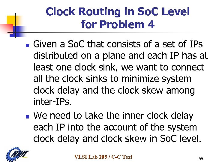 Clock Routing in So. C Level for Problem 4 n n Given a So.