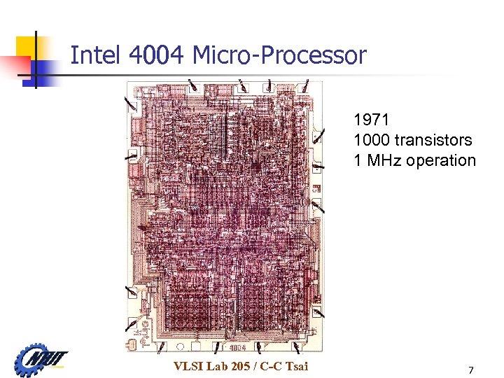 Intel 4004 Micro-Processor 1971 1000 transistors 1 MHz operation VLSI Lab 205 / C-C