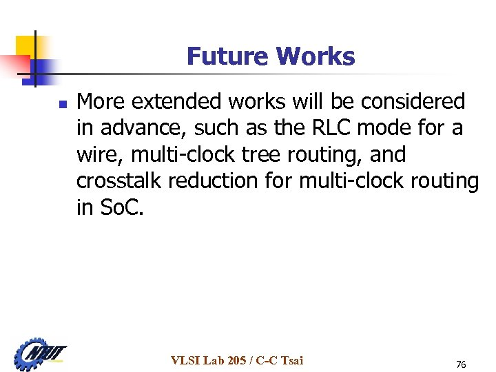 Future Works n More extended works will be considered in advance, such as the