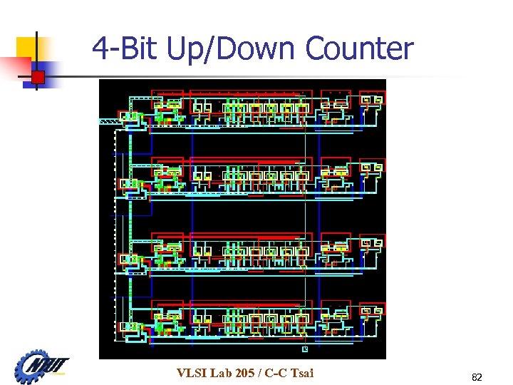 4 -Bit Up/Down Counter VLSI Lab 205 / C-C Tsai 82