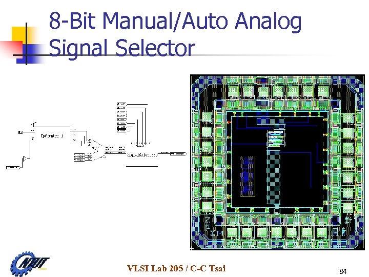 8 -Bit Manual/Auto Analog Signal Selector VLSI Lab 205 / C-C Tsai 84