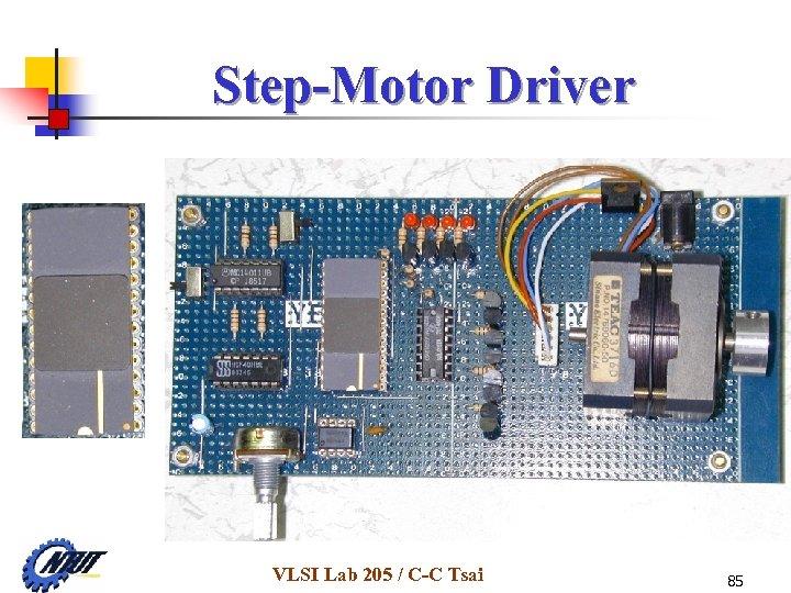 Step-Motor Driver VLSI Lab 205 / C-C Tsai 85