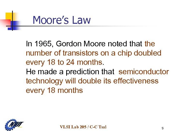 Moore's Law In 1965, Gordon Moore noted that the number of transistors on a