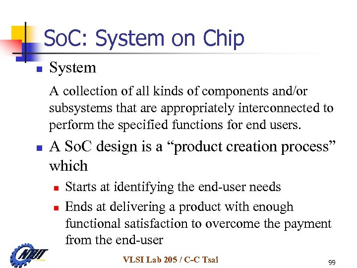 So. C: System on Chip n System A collection of all kinds of components