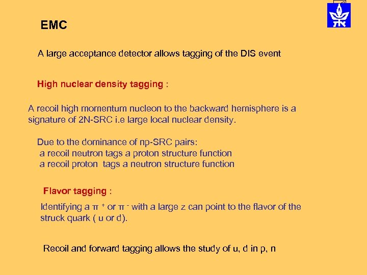 EMC A large acceptance detector allows tagging of the DIS event High nuclear density
