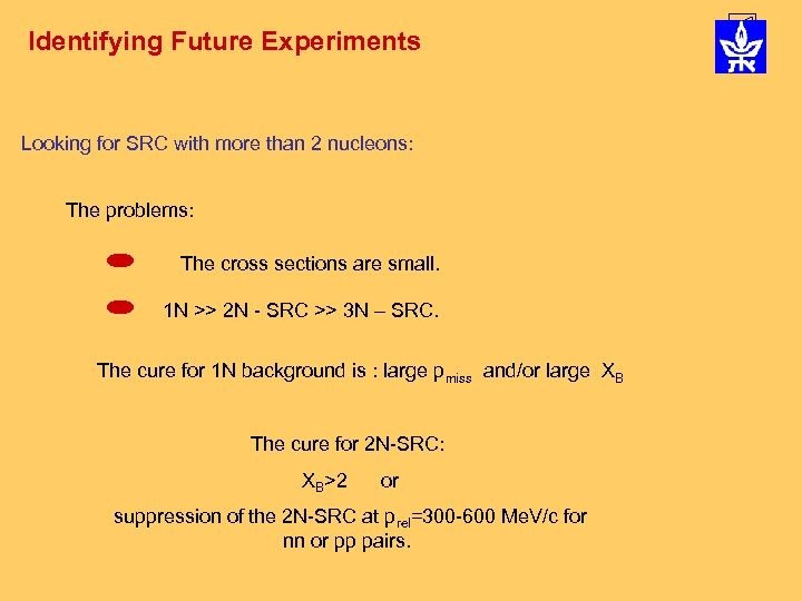Identifying Future Experiments Looking for SRC with more than 2 nucleons: The problems: The