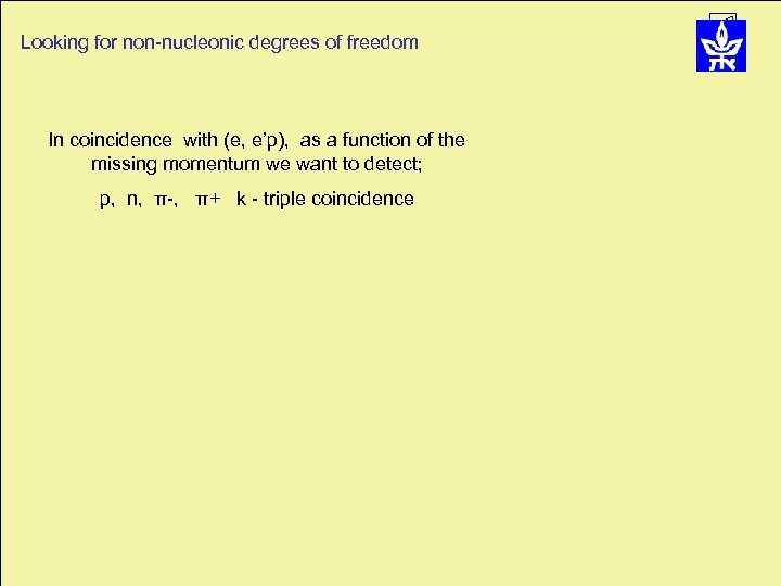 Looking for non-nucleonic degrees of freedom In coincidence with (e, e'p), as a function