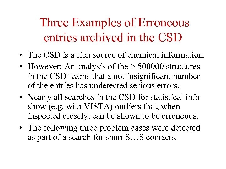 Three Examples of Erroneous entries archived in the CSD • The CSD is a