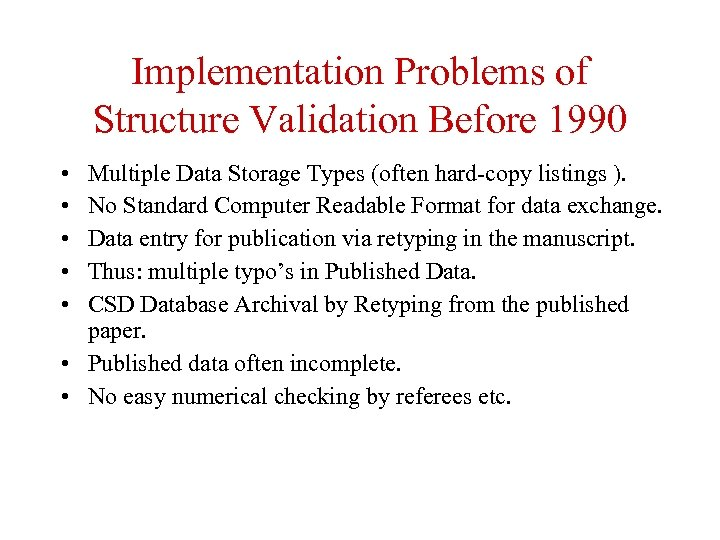 Implementation Problems of Structure Validation Before 1990 • • • Multiple Data Storage Types