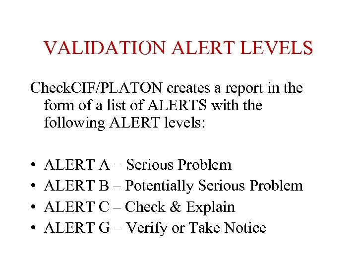 VALIDATION ALERT LEVELS Check. CIF/PLATON creates a report in the form of a list