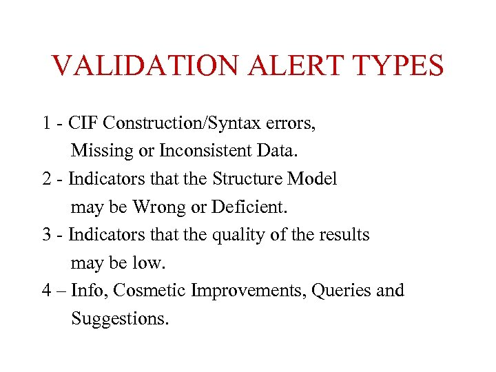 VALIDATION ALERT TYPES 1 - CIF Construction/Syntax errors, Missing or Inconsistent Data. 2 -