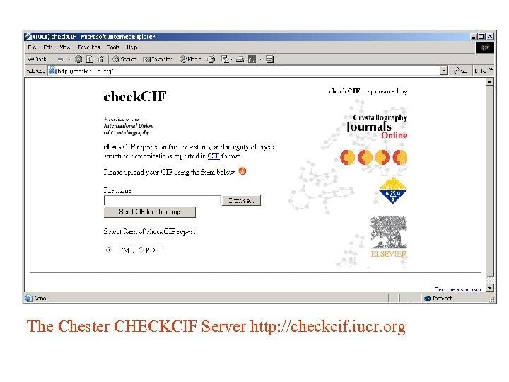 The Chester CHECKCIF Server http: //checkcif. iucr. org