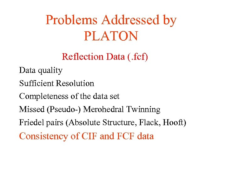 Problems Addressed by PLATON Reflection Data (. fcf) Data quality Sufficient Resolution Completeness of