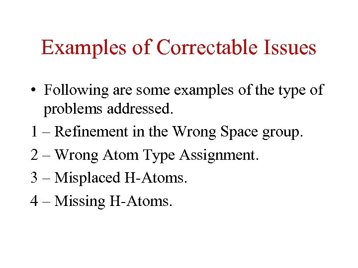 Examples of Correctable Issues • Following are some examples of the type of problems