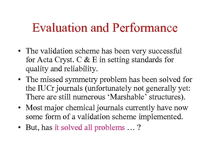 Evaluation and Performance • The validation scheme has been very successful for Acta Cryst.