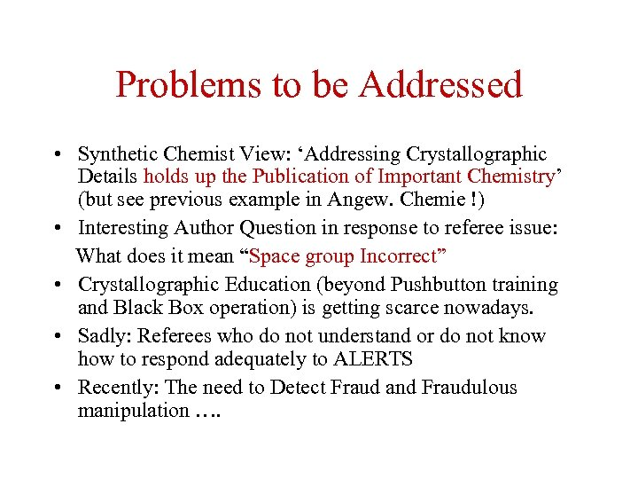 Problems to be Addressed • Synthetic Chemist View: 'Addressing Crystallographic Details holds up the