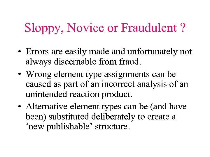 Sloppy, Novice or Fraudulent ? • Errors are easily made and unfortunately not always