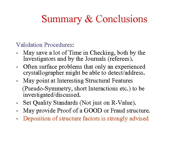 Summary & Conclusions Validation Procedures: - May save a lot of Time in Checking,