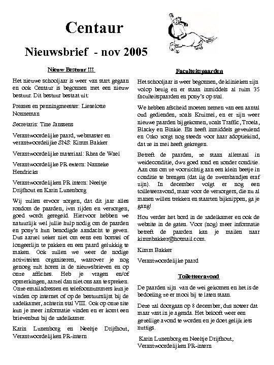 Centaur Nieuwsbrief - nov 2005 Nieuw Bestuur !!! Faculteitspaarden en ook Centaur is begonnen