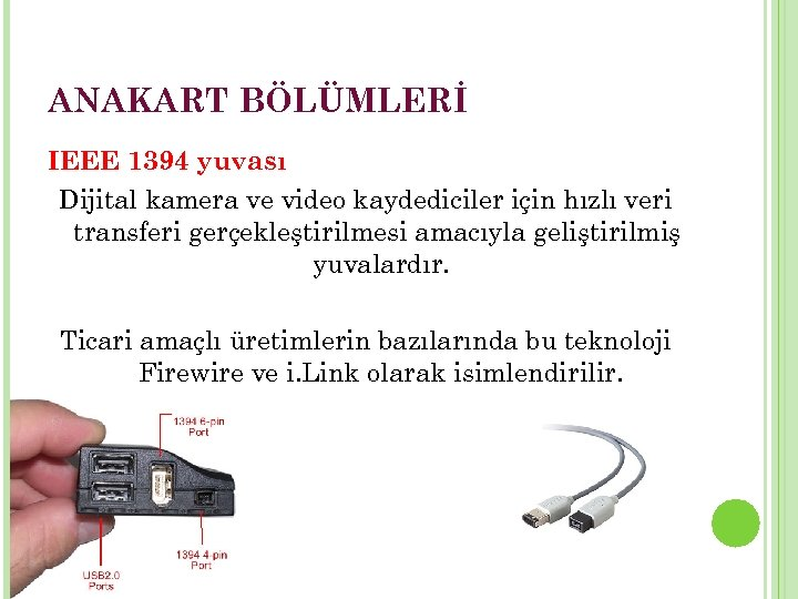 ANAKART BÖLÜMLERİ IEEE 1394 yuvası Dijital kamera ve video kaydediciler için hızlı veri transferi